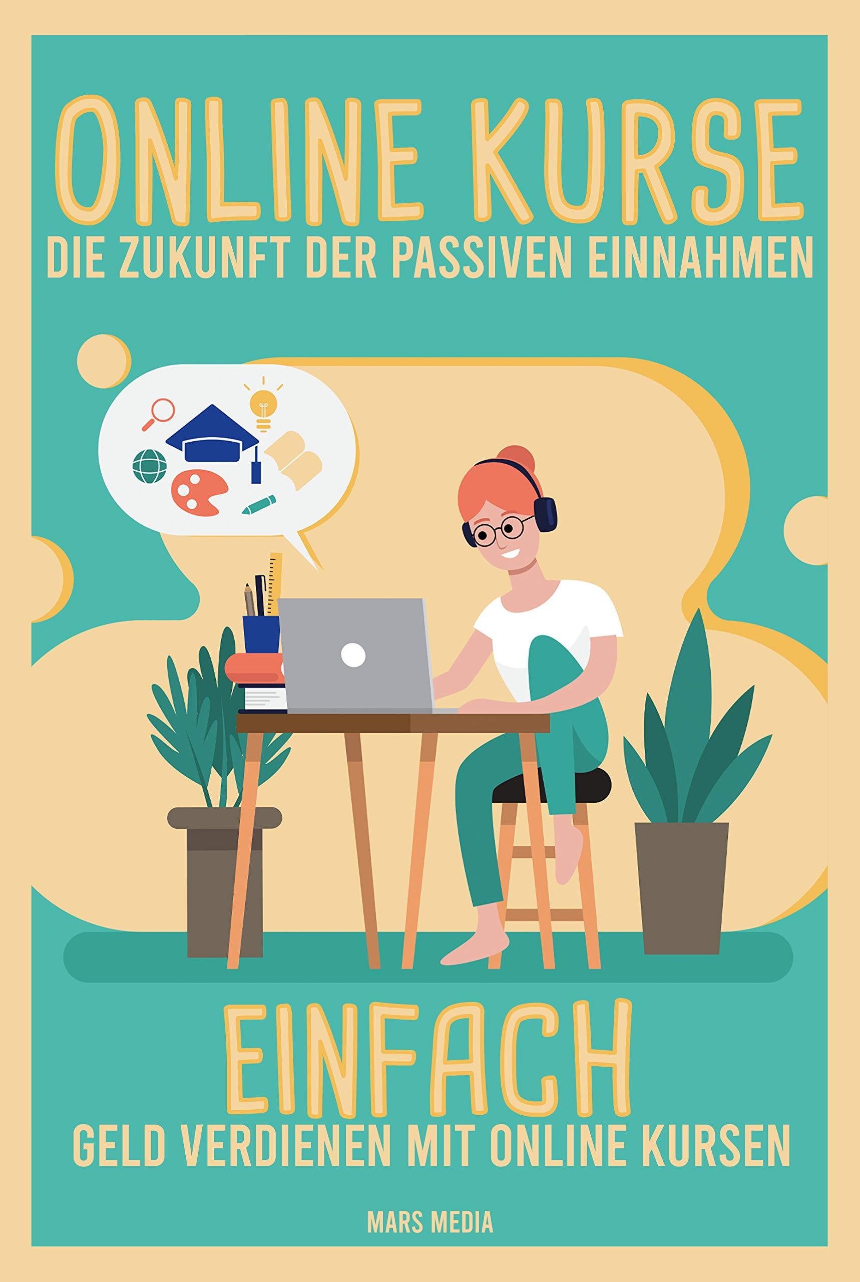 Online Kurse: Die Zukunft der passiven Einnahmen: Einfach Geld verdienen mit Online Kursen auf Udemy (German Edition)