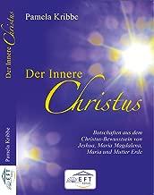 Der Innere Christus: Botschaften aus dem Christbewusstsein von Jeshua, Maria-Magdalena, Maria und Mutter Erde (German Edition)