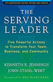 The Serving Leader: Five Powerful Actions to Transform Your Team, Business, and Community (The Ken Blanchard Series - Simple Truths Uplifting the Value of People in Organi)