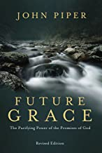 Future Grace, Revised Edition: The Purifying Power of the Promises of God