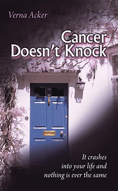 Cancer Doesn't Knock: It Crashes into Your Life and Nothing Is Ever the Same (English Edition)