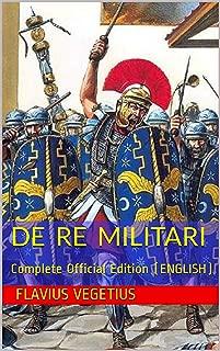 DE RE MILITARI by VEGETIUS: Complete Official Edition (Includes the 4th Part)