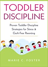 Toddler Discipline: Proven Toddler Discipline Strategies for Stress & Guilt-Free Parenting