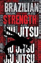 Brazilian Jiu Jitsu Strength and Conditioning Log: Brazilian Jiu Jitsu Workout Journal and Training Log and Diary for BJJ Practitioner and Instructor - Brazilian Jiu Jitsu Notebook Tracker