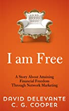 I Am Free - A Story About Attaining Financial Freedom Through Network Marketing (The Mentor Code - A Network Marketing Tale)