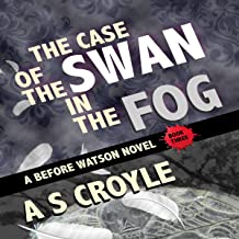 The Case of the Swan in the Fog: A Before Watson Novel, Book Three