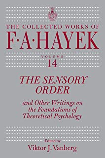 The Sensory Order and Other Writings on the Foundations of Theoretical Psychology (The Collected Works of F. A. Hayek Book 14)