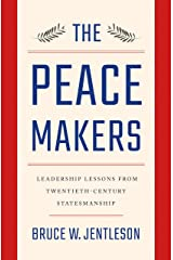 The Peacemakers: Leadership Lessons from Twentieth-Century Statesmanship Kindle Edition