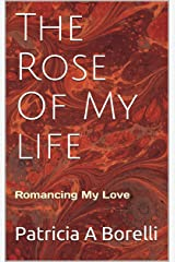 The Rose Of My life: Romancing My Love Kindle Edition