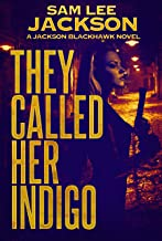 They Called Her Indigo (A Jackson Blackhawk Novel Book 4)