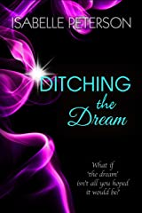 Ditching The Dream: Dream Series, Book 1 Kindle Edition