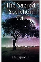 The Sacred Secretion Oil: The Key To Longevity Kindle Edition