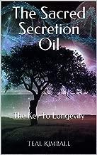 The Sacred Secretion Oil: The Key To Longevity