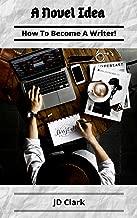 A Novel Idea: How To Become A Writer! (English Edition)