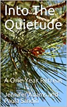 Into The Quietude: A One-Year Retreat