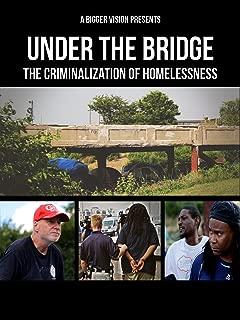 Under The Bridge: The Criminalization of Homelessness