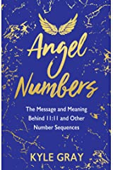 Angel Numbers: The Message and Meaning Behind 11:11 and Other Number Sequences Kindle Edition