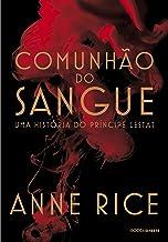 Comunhão do sangue: Uma história do príncipe Lestat (As Crônicas Vampirescas)