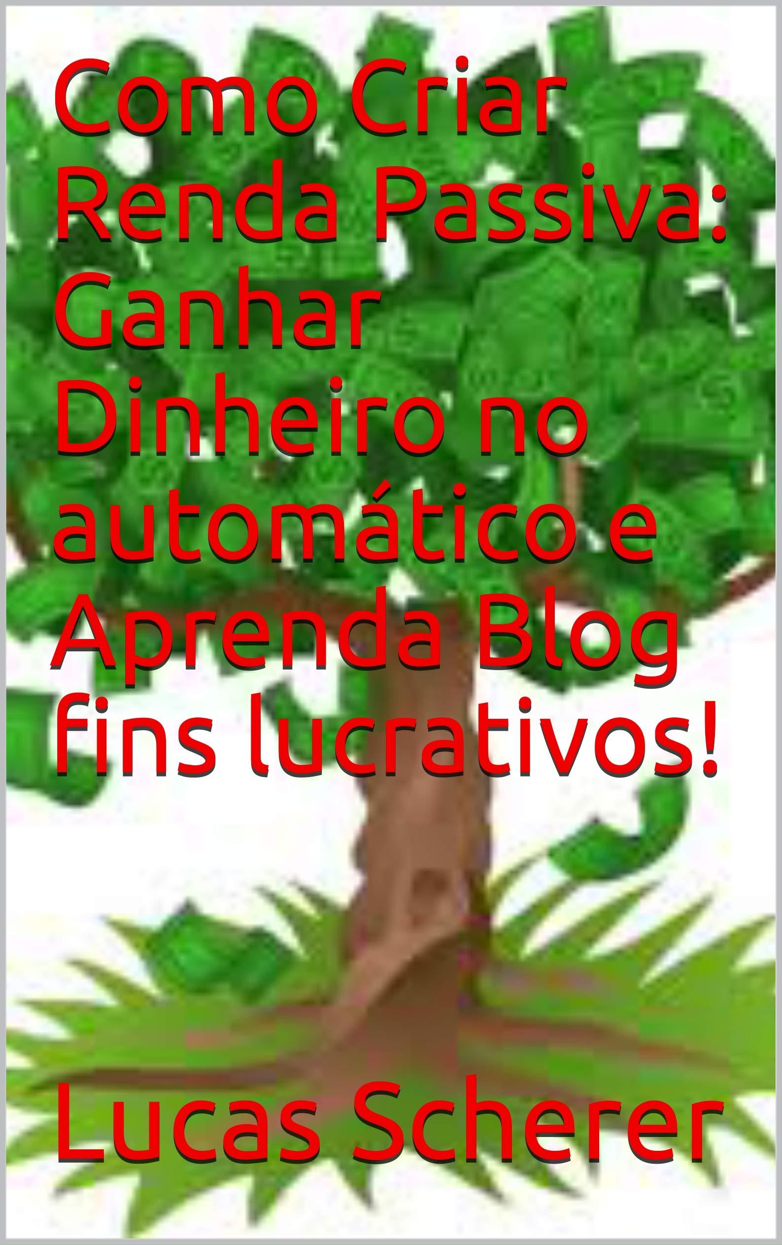 Como Criar Renda Passiva: Ganhar Dinheiro no automático e Aprenda Blog fins lucrativos! (Portuguese Edition)