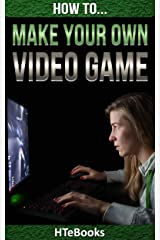 How To Make Your Own Video Game: Quick Start Guide (How To eBooks Book 41) Kindle Edition