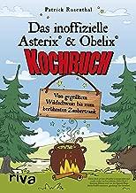 Das inoffizielle Asterix®-&-Obelix®-Kochbuch: Von gegrilltem Wildschwein bis zum berühmten Zaubertrank (German Edition)