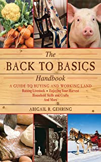 The Back to Basics Handbook: A Guide to Buying and Working Land, Raising Livestock, Enjoying Your Harvest, Household Skill...