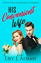 His Convenient Wife (The Playboy Billionaire's Marriage, Book 1): Friends-to-Lovers / Rich Man - Poor Woman Romance, Book ...