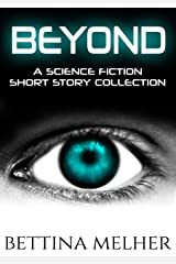 BEYOND: A Science Fiction Short Story Collection Kindle Edition