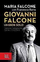 Giovanni Falcone un eroe solo: Il tuo lavoro, il nostro presente. I tuoi sogni, il nostro futuro. (Italian Edition)