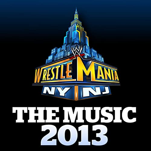 WWE: WrestleMania - The Music 2013