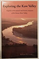 Exploring the Kaw Valley: A Guide to the Natural and Historic Treasures of the Kansas River Valley Hardcover