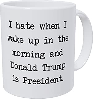 Wampumtuk I Hate When I Wake Up In The Morning And Donald Trump Is President 11 Ounces Funny Coffee Mug