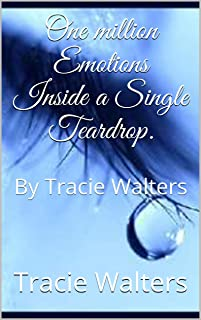 One million Emotions Inside a Single Teardrop.: By Tracie Walters (English Edition)
