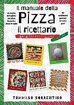 Il manuale della pizza - il ricettario: 45 ricette dettagliate per pizza, focaccia e pizza in teglia fatta in casa + 90 co...
