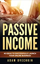 Passive Income : 40 Ideas to Successfully Launch Your Online Business
