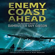 Enemy Coast Ahead: The Memoir of Dambuster Guy Gibson