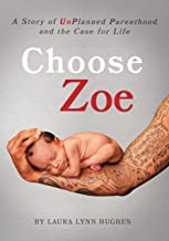 Choose Zoe: A Story of UnPlanned Parenthood and the Case for Life