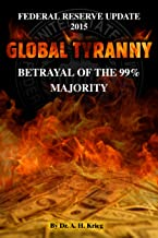 Federal Reserve Update 2015 GLOBAL TYRANNY Betrayal of the 99% Majority