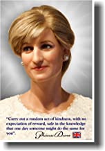 """Princess Diana - """"Carry Out a Random Act of Kindness, with No Expectation of Reward, Safe in the Knowledge That One Day Someone Might Do the Same for You"""". - Poster"""