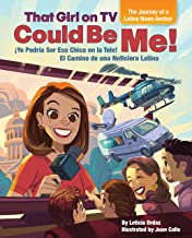 That Girl on TV could be Me!: The Journey of a Latina news anchor [Bilingual English / Spanish]