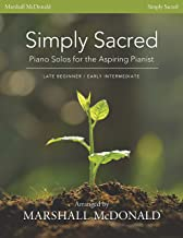 Simply Sacred: Piano Solos for the Aspiring Pianist (Late Beginner/Early Intermediate)