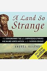 A Land So Strange: The Epic Journey of Cabeza de Vaca Audible Audiobook