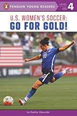 U.S. Women's Soccer: Go for Gold! (Penguin Young Readers, Level 4) Kindle Edition