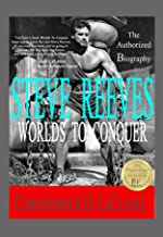 Worlds To Conquer: The Authorized Biography Of Steve Reeves