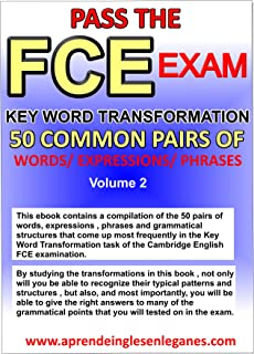 FCE-KEY WORD TRANSFORMATION - 50 MOST COMMON PAIRS OF WORDS-PHRASES -EXPRESSIONS  vol. 2