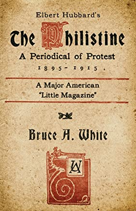 Elbert Hubbards The Philistine: A Periodical of Protest (1895 - 1915)