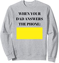 When Your Dad Answers The Phone (Yellow = Hello) Sweatshirt