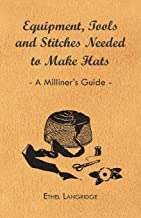 Equipment, Tools and Stitches Needed to Make Hats - A Milliner's Guide (English Edition)