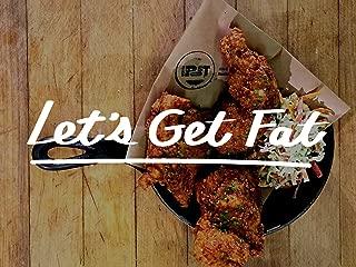 Let's Get Fat