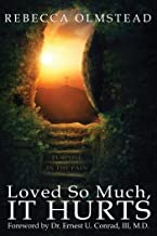LOVED SO MUCH, IT HURTS: PURPOSE IN THE PAIN